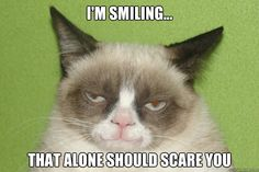 I'm smiling...that alone should scare you.