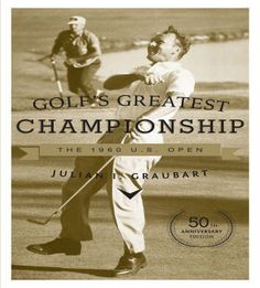 Golf's Greatest Championship The 1960 U.S. Open 50th Anniversary by Julian Graubart
