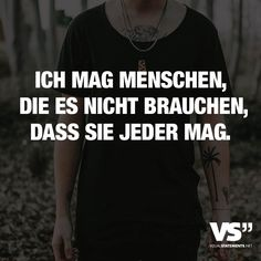 Ich mag Menschen, die es nicht brauchen, dass sie jeder mag. - VISUAL STATEMENTS® Very Best Quotes, Sweet Quotes, Some Quotes About Life, Life Quotes, Funny Lyrics, Quotes That Describe Me, German Quotes, German Words, Quotes And Notes