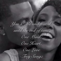 """You & Me undefeated until the end of time One Mind, One Heart, One Love -Trey Songz (my fave quote from my fave song """"one love"""" had to do it)"""