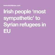 Irish people 'most sympathetic' to Syrian refugees in EU