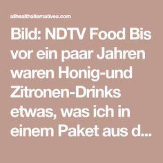 Bild:NDTV Food Bis vor ein paar Jahren waren Honig-und Zitronen-Drinks etwas, was ich in einem Paket aus der Apotheke kauftewenn ich