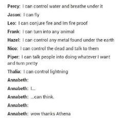 Poor Annabeth. She has the brilliant mind! She comes up with a lot of the great plans!