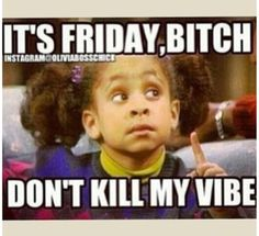 It's Friday bitch! Loll