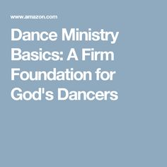 Dance Ministry Basics: A Firm Foundation for God's Dancers