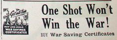 """One Shot Won't Win the War! BUY War Saving Certificates"" - as advertised in March 1942."