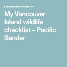 My Vancouver Island wildlife checklist – Pacific Sander Canada Holiday, Vancouver Island, Wildlife