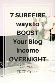 how to boost your blog income overnight -- 7 surefire ways to increase you income!