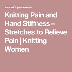 Knitting Pain and Hand Stiffness – Stretches to Relieve Pain | Knitting Women