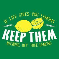 Life frequently hands you lemons and when it rains it pours but don't rain on someone else's parade