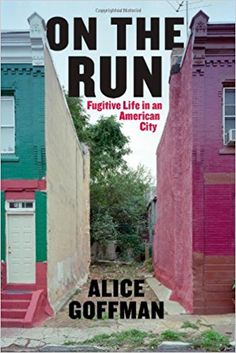 On the Run: Fugitive Life in an American City (Fieldwork Encounters and Discoveries): Alice Goffman: 9780226136714: Amazon.com: Books