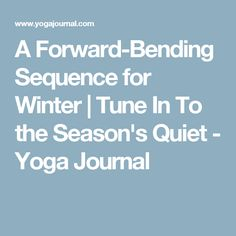 A Forward-Bending Sequence for Winter | Tune In To the Season's Quiet - Yoga Journal