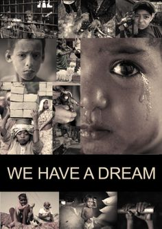 We have a dream ... that someday the world's children will no longer be exploited!