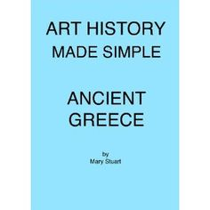Ancient Greece - Study Guide (Art History Made Simple) (Kindle Edition)  http://www.rereq.com/prod.php?p=B0073WZ2RY  B0073WZ2RY