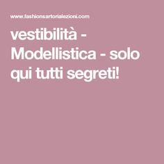 vestibilità - Modellistica - solo qui tutti segreti!