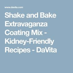 Shake and Bake Extravaganza Coating Mix - Kidney-Friendly Recipes - DaVita lowphosphorusfoods Davita Recipes, Kidney Recipes, Kidney Foods, Kidney Health, Diabetic Recipes, Diet Recipes, Diet Meals, Recipies, Dialysis Diet