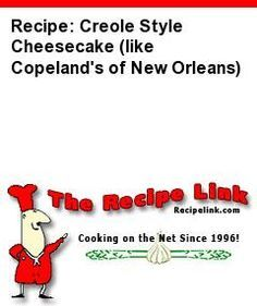 Recipe: Creole Style Cheesecake (like Copeland's of New Orleans) - Recipelink.com