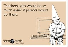 Funny Teacher Week Ecard: Teachers' jobs would be so much easier if parents would do theirs. This goes for some parents not all Teacher Humour, Teaching Humor, Teaching Quotes, My Teacher, School Teacher, Funny Teacher Sayings, Teacher Tired, Funny Teachers, Thoughts
