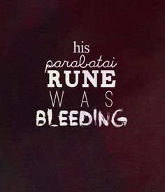 "unidentified snippet from Cassandra Clare - ""his parabatai rune was bleeding"""