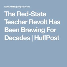 The Red-State Teacher Revolt Has Been Brewing For Decades | HuffPost