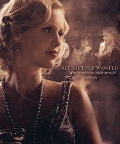 """All she ever wanted was someone that would love her back."" Rebekah Mikaelson. The Vampire Diaries. <3"