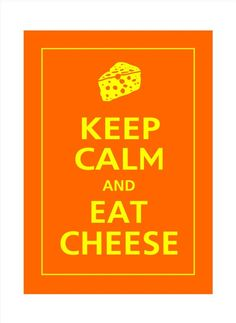 Sounds like a plan! | Keep Calm & Eat Cheese! | by Poster Pop @Etsy
