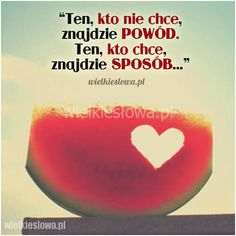 Ten, kto nie chce, znajdzie POWÓD... #Autor-Nieznany,  #Człowiek, #Różne Poetry Quotes, Book Quotes, Words Quotes, Life Quotes, Sayings, I Need Motivation, Weekend Humor, Comfort Quotes, Magic Words