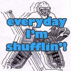 Everyday I'm Shufflin'! Field Hockey Goalie, Goalie Gear, Hockey Memes, Hockey Quotes, Funny Hockey, Goalie Quotes, Hockey Posters, Hockey Room, Hockey Season