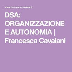 DSA: ORGANIZZAZIONE E AUTONOMIA   Francesca Cavaiani
