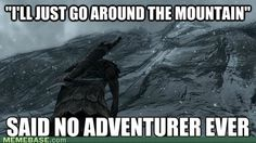 What I look like, going around mountains and shit. That's what horses are for!