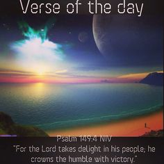 """Verse of the day: Psalm 149:4 NIV """"For the Lord takes delight in his people; he crowns the humble with victory.""""  See it at Bible.com:  http://bible.com/111/psa.149.4.niv  #verseoftheday"""