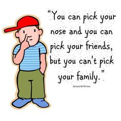You Can Pick Your Nose And You Can Pick Your Friends But You Cant