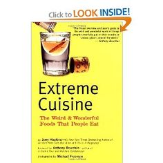 Extreme Cuisine: The Weird & Wonderful Foods that People Eat: Jerry Hopkins, Anthony Bourdain, Michael Freeman: 9780794602550: Amazon.com: Books