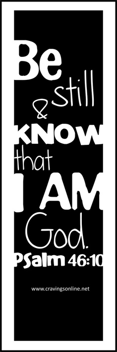 """I Am God.""  Sometimes, we need to do just this.  It is so easy to get ""caught up"" in a fast-paced life.  And sometimes, we want to feel in control and solve the problem ourselves.  We like instant gratification.  To me, this scripture is simple, yet so profound.  I need to set my eyes on Him and ""Be still.  And know that Thou Art God."""