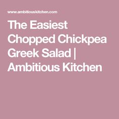 The Easiest Chopped Chickpea Greek Salad | Ambitious Kitchen