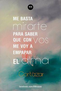Tan solo una mirada es suficiente para que un huracán de sentimientos revolucione en el interior de las almas. #Cortázar