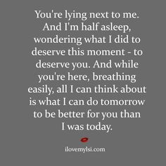 Deserve this moment Romantic Love, Romantic Quotes, The Words, Love Quotes For Him, Quotes To Live By, My Husband Quotes, Love Quotes For Boyfriend, Girlfriend Quotes, Love Him
