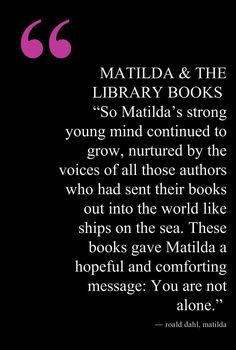 Roald Dahl, Matilda. Why libraries matter so much.