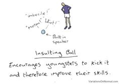 Insulting ball to encourage practice