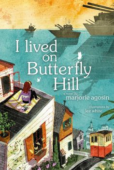 I Lived on Butterfly Hill by Marjorie Agosín, illustrated by Lee White (Atheneum Books for Young Readers) — Pura Belpré (Author) Award Winner