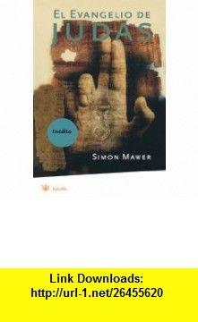 El evangelio de Judas (The Gospel of Judas) (Spanish Edition) (9788478718276) Simon Mawer , ISBN-10: 8478718273  , ISBN-13: 978-8478718276 ,  , tutorials , pdf , ebook , torrent , downloads , rapidshare , filesonic , hotfile , megaupload , fileserve