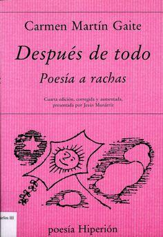 Su poesía, publicada por primera vez con el título de A rachas, ha hido creciendo en sucesivas ediciones. En esta cuarta edición, con el nuevo título de Después de todo, se recoge, junto a los anteriores, un importante número de nuevos poemas de Carmen Martín Gaite.