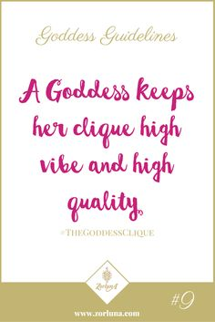 Goddess Guideline 9: A Goddess keeps her clique high vibe and high quality| The people we surround ourselves with make a huge impact on our lives. Find people who will love and support you through the good and the bad. It's never too late to create a new clique! | Click here for more: http://the-zource.zorluna.com/goddess-guidelines/