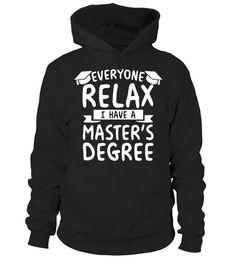 Relax I Have A Masters Degree Graduation Ceremony Gift Shirt  #tshirtsfashion #tshirtwomen #tshirtmen #tshirtprinting