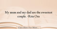 The most popular Rita Ora Quotes About Dad - 12913 : My mum and my dad are the sweetest couple. Rita Ora, Best Dad Quotes, Sweet Couple, Oras, My Dad, Being A Dad