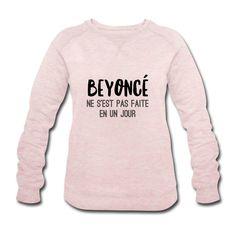 B. ne s'est pas faite en un jour - Sweat-shirt Femme Découvrir la boutique : shop.spreadshirt.fr/sacreboutdefemme