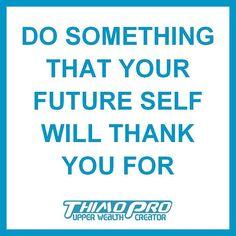 Do something that your future self will thank you for. Follow @thimopro  . . . . . #networkmarketing #mlm #multilevelmarketing #attractionmarketing #homebusiness #makemoneyonline #leadgeneration #makemoney #successquotes #quotes #businessquotes #motivationalquotes #businessopportunity #thimopro #onlinemarketing #branding #marketing #marketingtools #quote #starttoday #quoteoftheday #qotd #residualincome #brandyourself #investinyourself #entrepreneur  #socialmedia #financialfreedom…