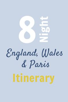 My 8 Night England, Wales & Paris Itinerary