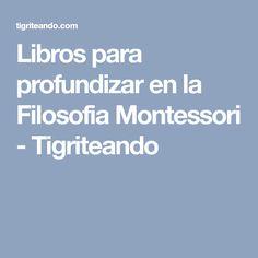 Libros para profundizar en la Filosofia Montessori - Tigriteando