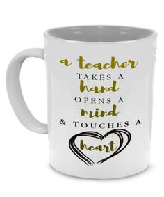 A Teacher Takes a Hand Open a Mind & Touches a Heart - Teacher Coffee Mug
